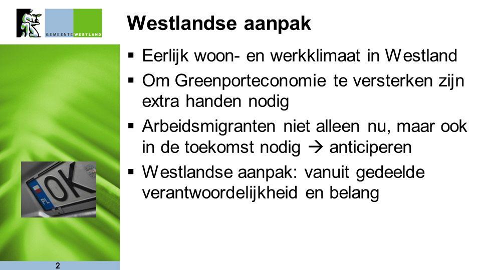 2 Westlandse aanpak  Eerlijk woon- en werkklimaat in Westland  Om Greenporteconomie te versterken zijn extra handen nodig  Arbeidsmigranten niet alleen nu, maar ook in de toekomst nodig  anticiperen  Westlandse aanpak: vanuit gedeelde verantwoordelijkheid en belang