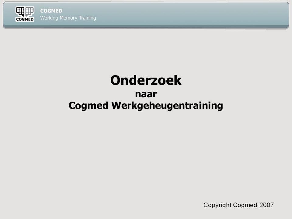 Copyright Cogmed 2007 Onderzoek naar Cogmed Werkgeheugentraining
