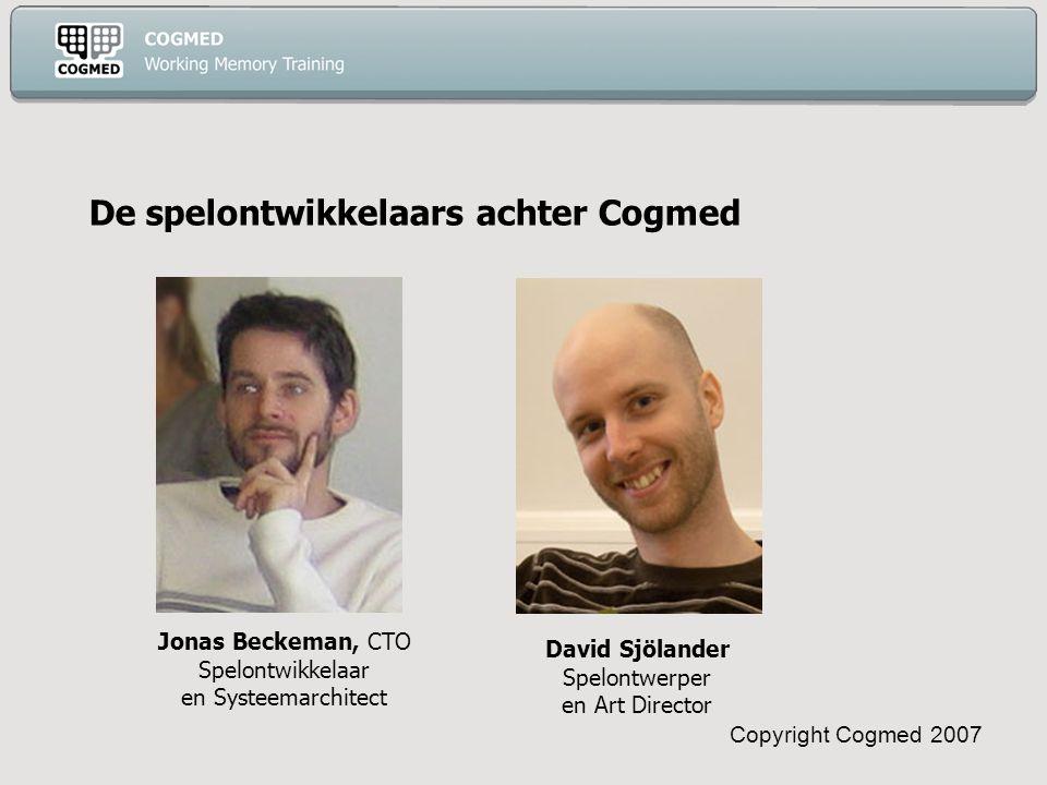 Copyright Cogmed 2007 De spelontwikkelaars achter Cogmed Jonas Beckeman, CTO Spelontwikkelaar en Systeemarchitect David Sjölander Spelontwerper en Art Director