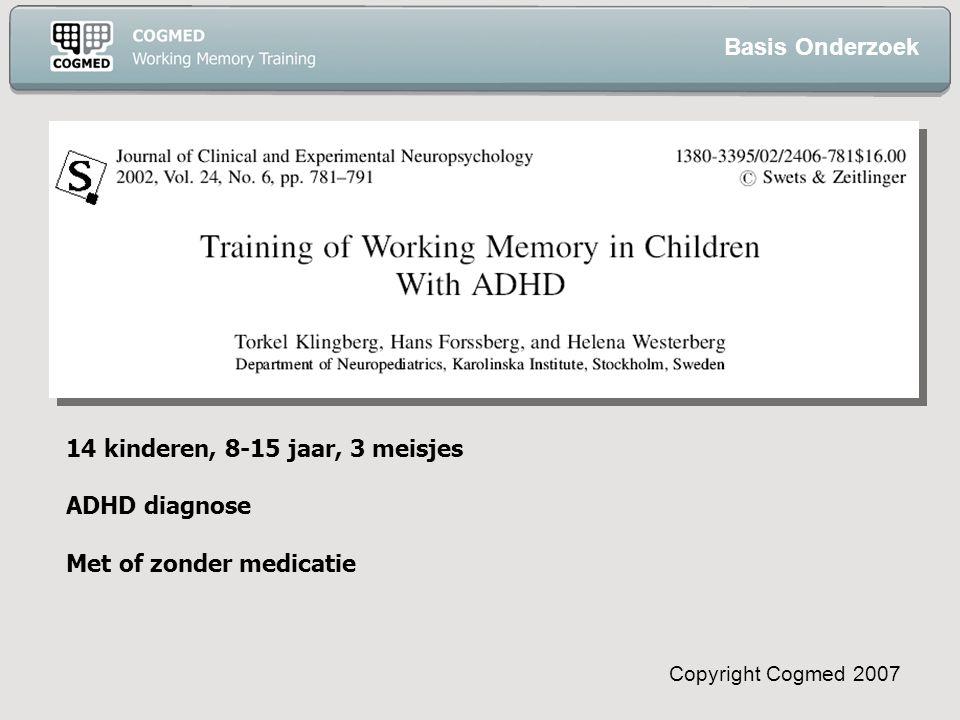 Copyright Cogmed 2007 14 kinderen, 8-15 jaar, 3 meisjes ADHD diagnose Met of zonder medicatie Basis Onderzoek