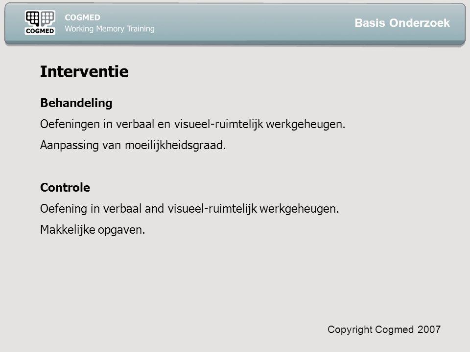 Copyright Cogmed 2007 Interventie Behandeling Oefeningen in verbaal en visueel-ruimtelijk werkgeheugen.