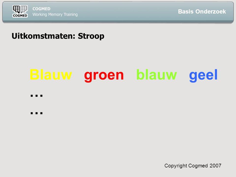 Copyright Cogmed 2007 Uitkomstmaten: Stroop Blauw groen blauw geel … Basis Onderzoek
