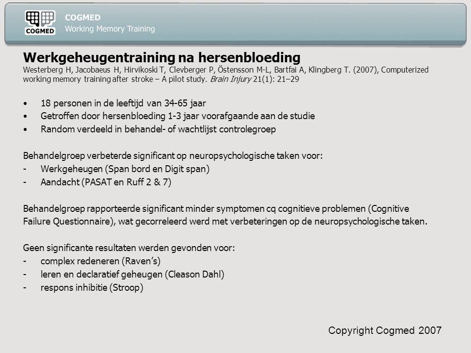 Copyright Cogmed 2007 Werkgeheugentraining na hersenbloeding Westerberg H, Jacobaeus H, Hirvikoski T, Clevberger P, Östensson M-L, Bartfai A, Klingberg T.