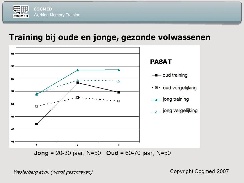 Copyright Cogmed 2007 Training bij oude en jonge, gezonde volwassenen Jong = 20-30 jaar; N=50 Oud = 60-70 jaar; N=50 Westerberg et al.