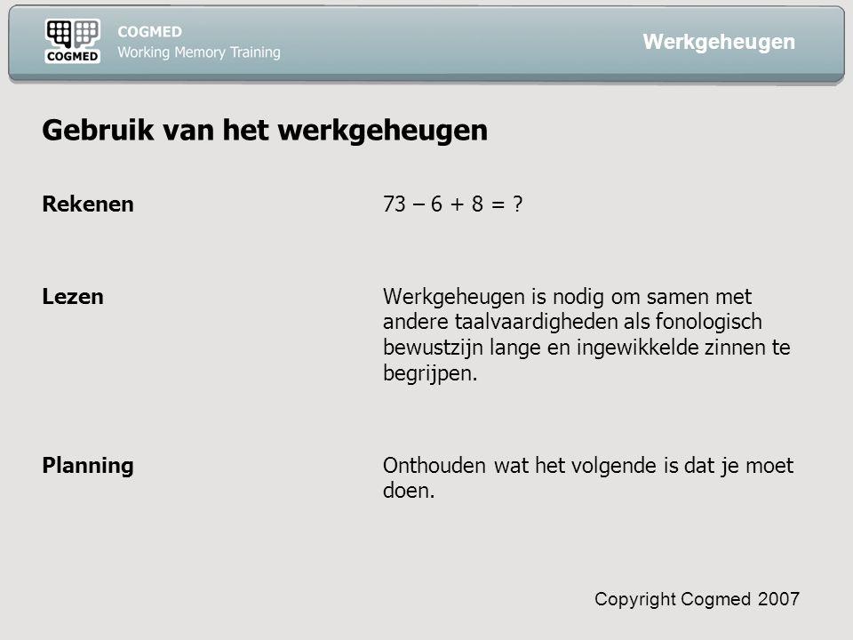 Copyright Cogmed 2007 Gebruik van het werkgeheugen Rekenen73 – 6 + 8 = .