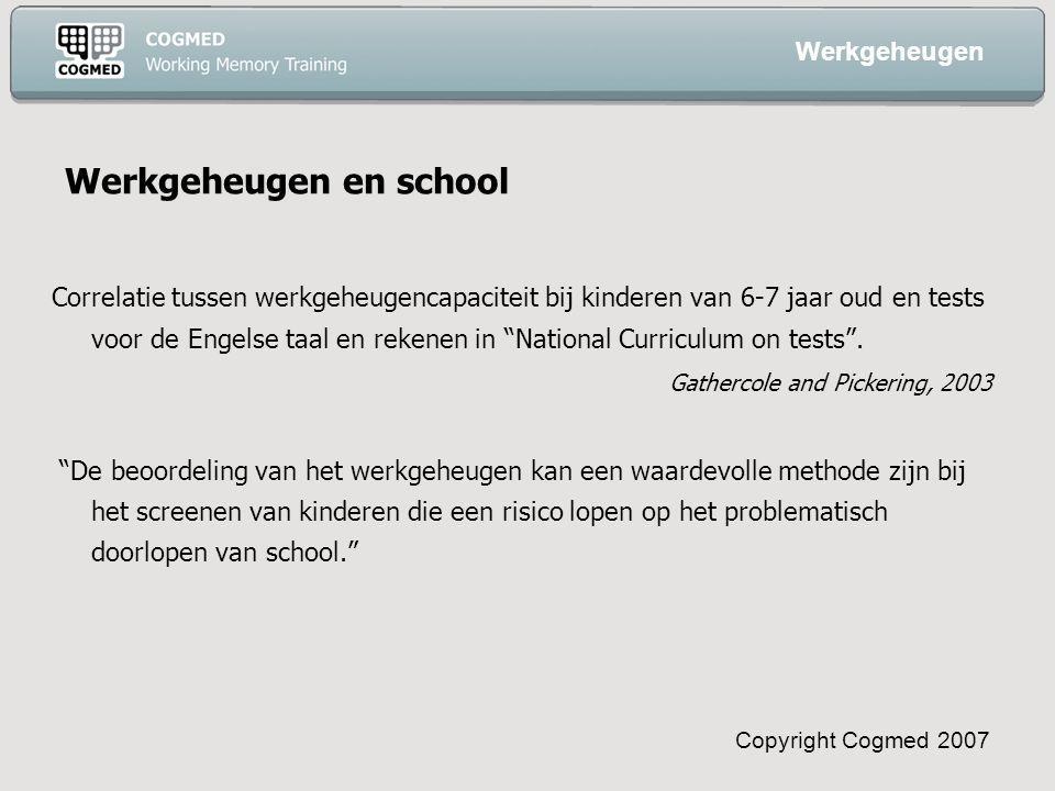 Copyright Cogmed 2007 Werkgeheugen en school Correlatie tussen werkgeheugencapaciteit bij kinderen van 6-7 jaar oud en tests voor de Engelse taal en rekenen in National Curriculum on tests .