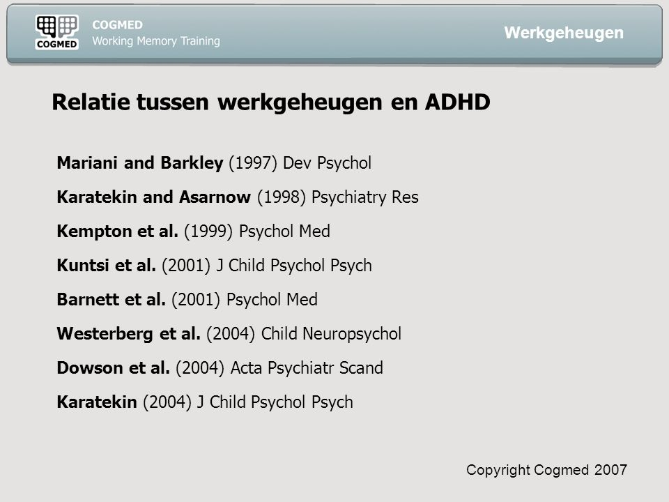 Copyright Cogmed 2007 Mariani and Barkley (1997) Dev Psychol Karatekin and Asarnow (1998) Psychiatry Res Kempton et al.