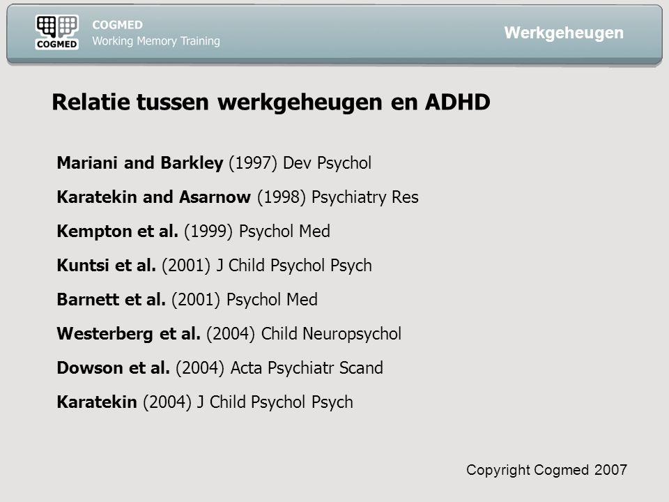 Copyright Cogmed 2007 Conclusies Niet alleen kinderen met ADHD kunnen hun werkgeheugen verbeteren.