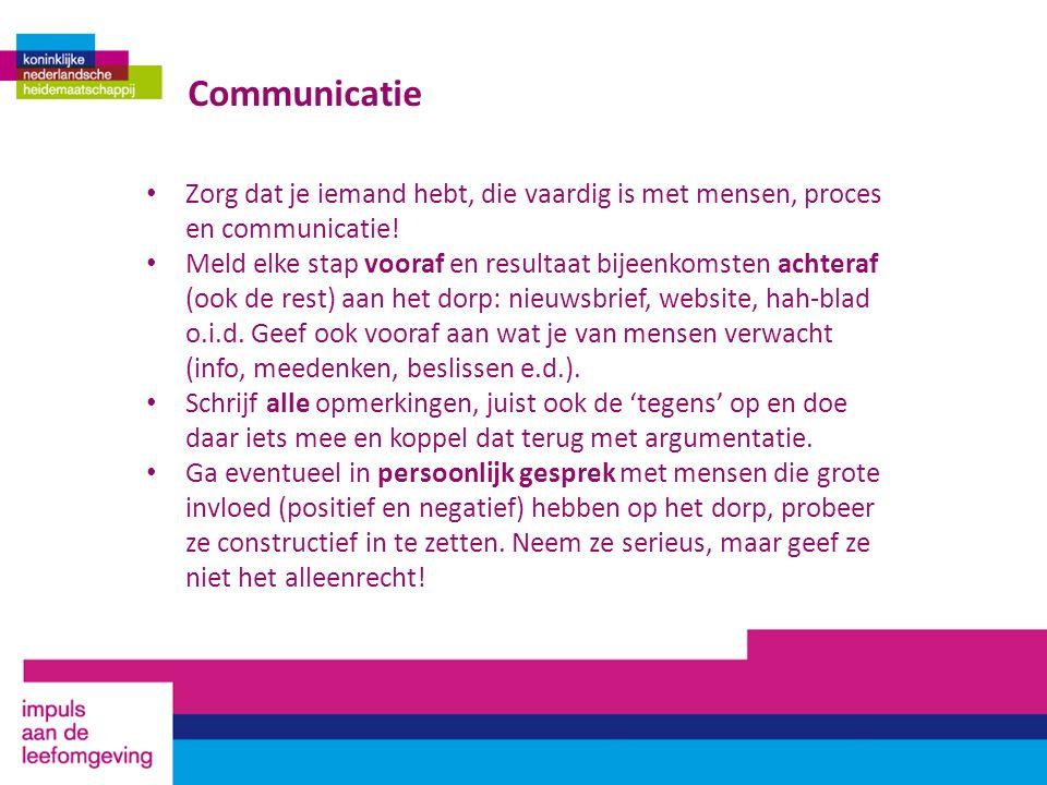 Communicatie Zorg dat je iemand hebt, die vaardig is met mensen, proces en communicatie! Meld elke stap vooraf en resultaat bijeenkomsten achteraf (oo