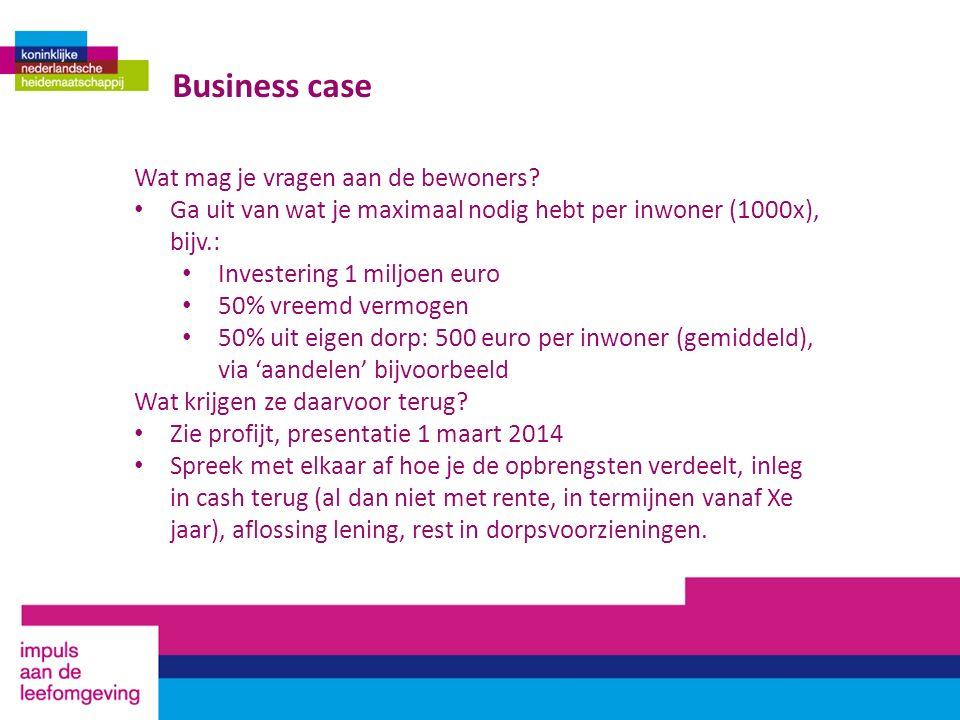 Business case Wat mag je vragen aan de bewoners? Ga uit van wat je maximaal nodig hebt per inwoner (1000x), bijv.: Investering 1 miljoen euro 50% vree