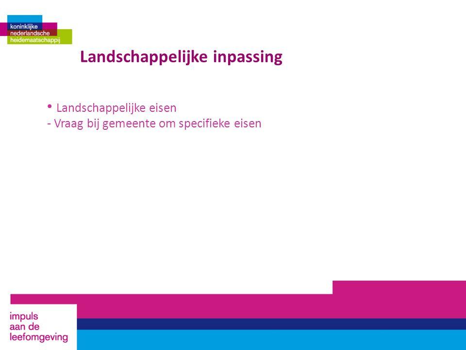 Landschappelijke inpassing Landschappelijke eisen - Vraag bij gemeente om specifieke eisen