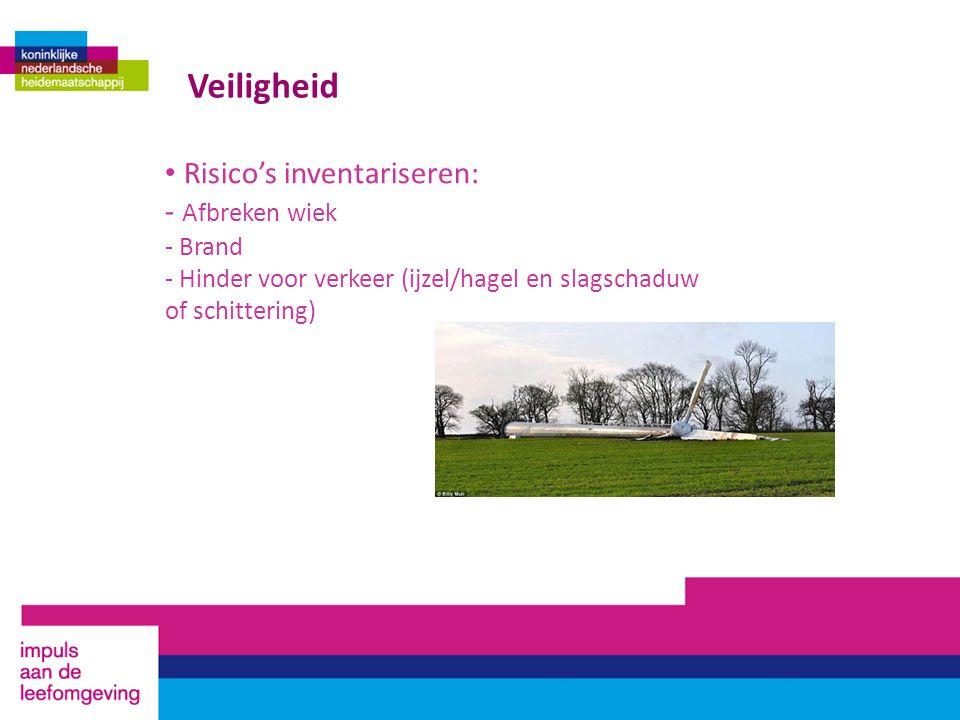 Veiligheid Risico's inventariseren: - Afbreken wiek - Brand - Hinder voor verkeer (ijzel/hagel en slagschaduw of schittering)