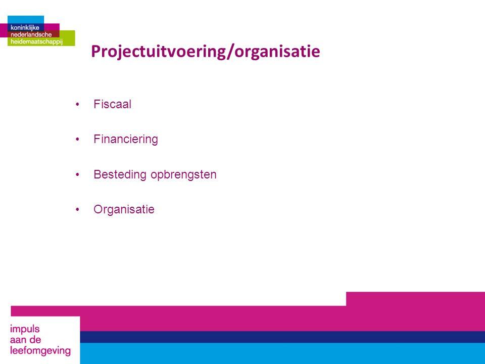 Fiscaal Financiering Besteding opbrengsten Organisatie Projectuitvoering/organisatie