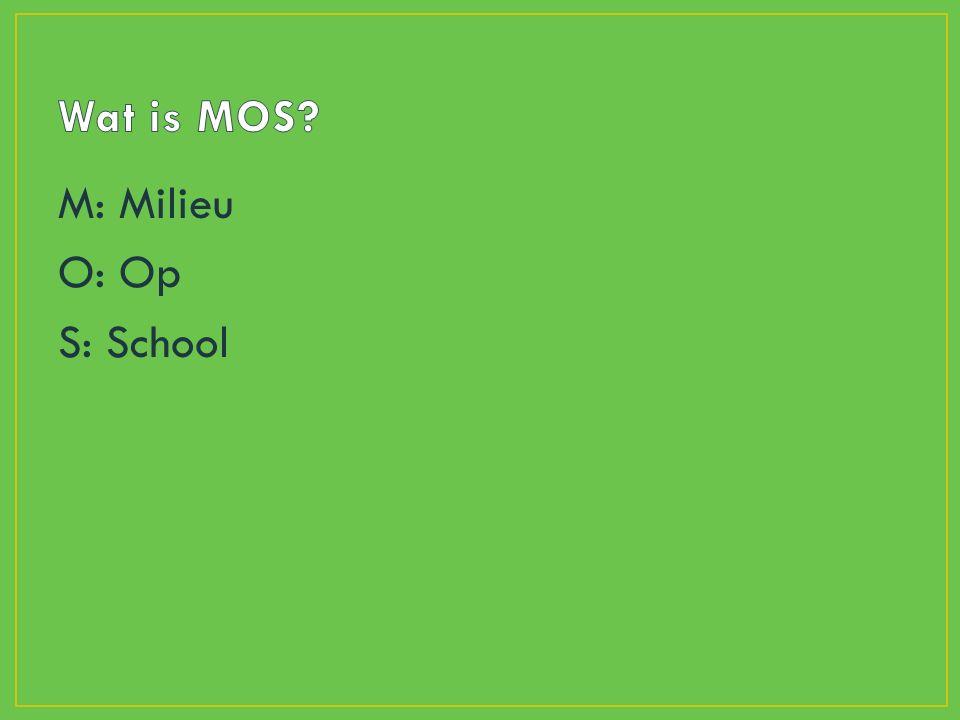 M: Milieu O: Op S: School
