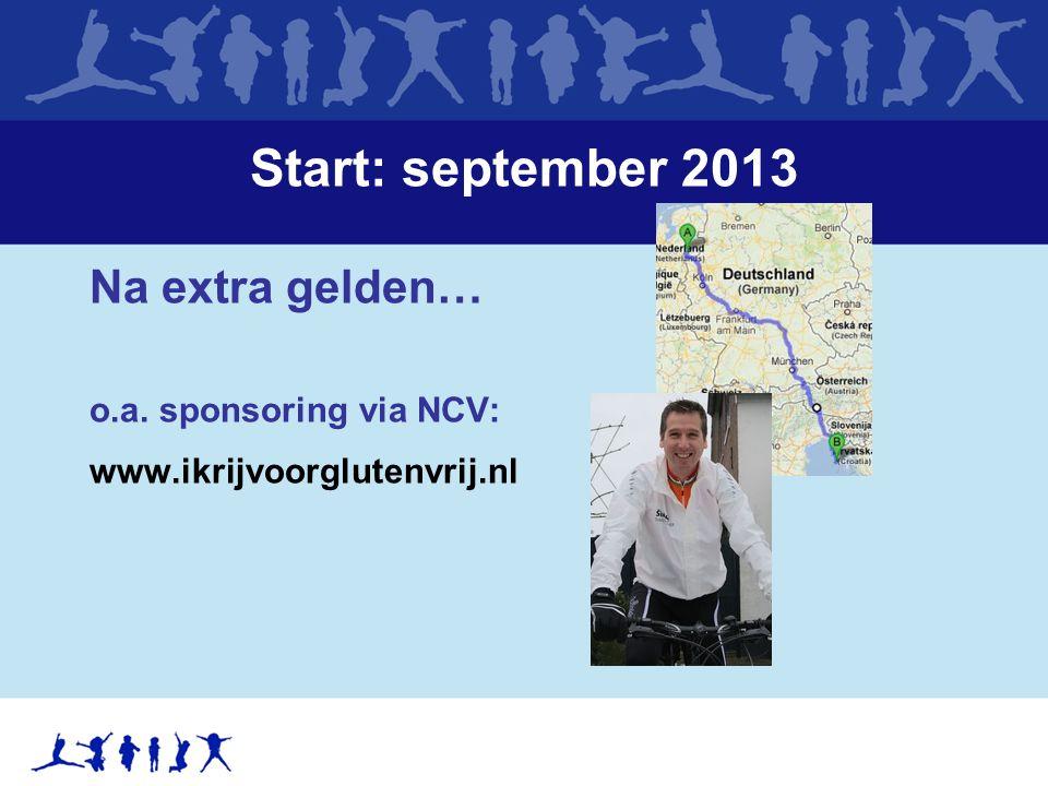 Start: september 2013 Na extra gelden… o.a. sponsoring via NCV: www.ikrijvoorglutenvrij.nl