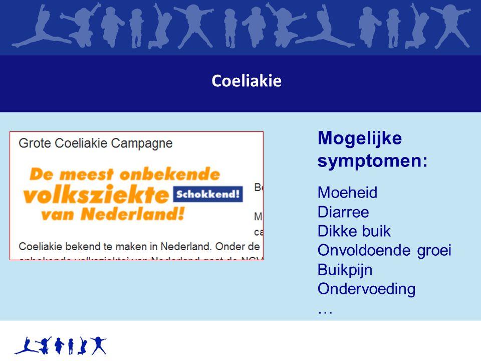 Coeliakie Mogelijke symptomen: Moeheid Diarree Dikke buik Onvoldoende groei Buikpijn Ondervoeding …