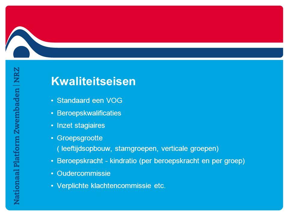 Standaard een VOG Beroepskwalificaties Inzet stagiaires Groepsgrootte ( leeftijdsopbouw, stamgroepen, verticale groepen) Beroepskracht - kindratio (pe