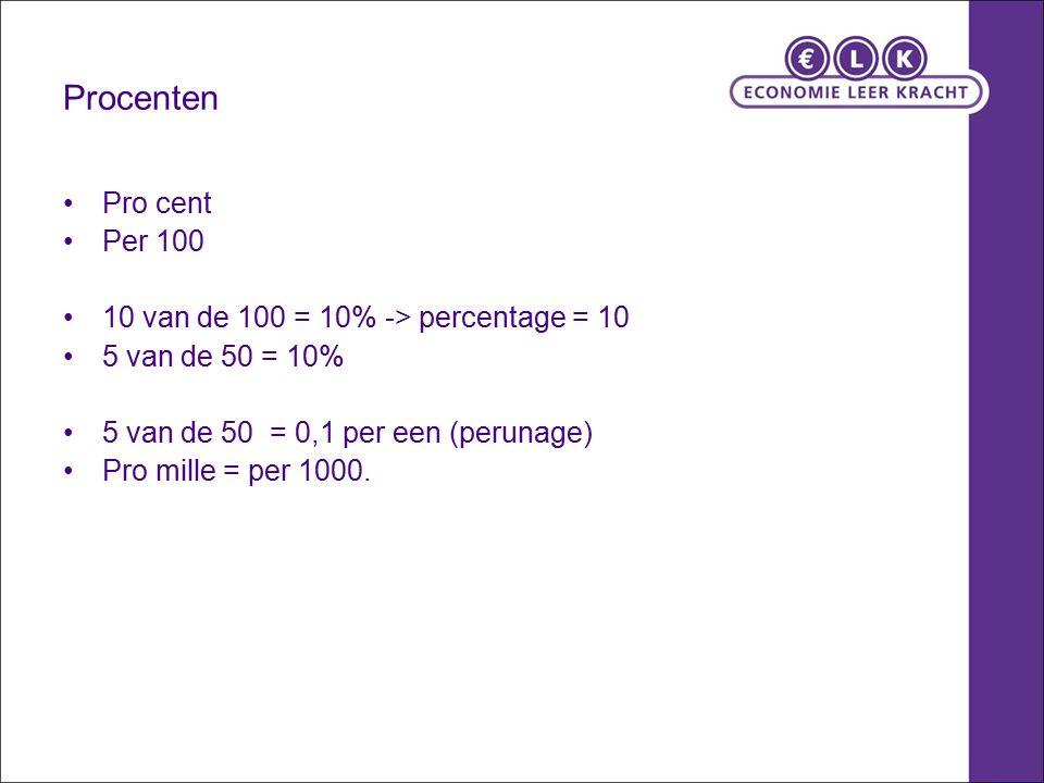 Procenten Pro cent Per 100 10 van de 100 = 10% -> percentage = 10 5 van de 50 = 10% 5 van de 50 = 0,1 per een (perunage) Pro mille = per 1000.