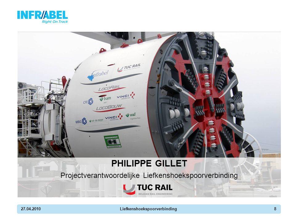 27.04.2010Liefkenshoekspoorverbinding8 PHILIPPE GILLET Projectverantwoordelijke Liefkenshoekspoorverbinding