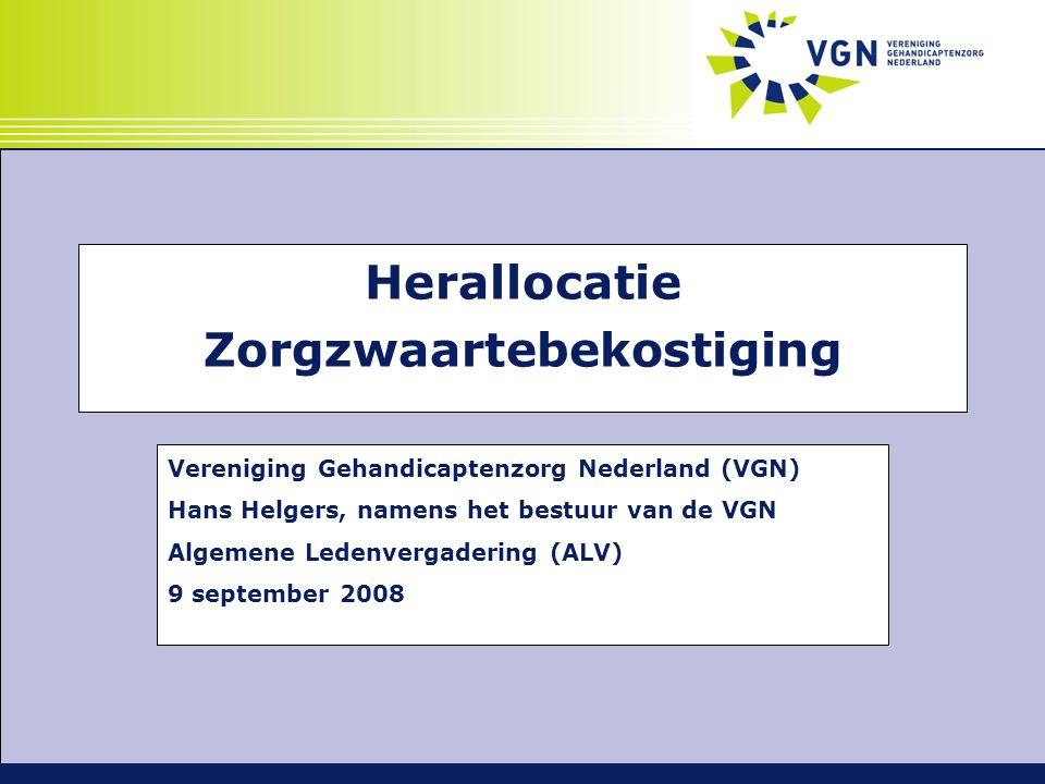 Herallocatie Zorgzwaartebekostiging Vereniging Gehandicaptenzorg Nederland (VGN) Hans Helgers, namens het bestuur van de VGN Algemene Ledenvergadering (ALV) 9 september 2008