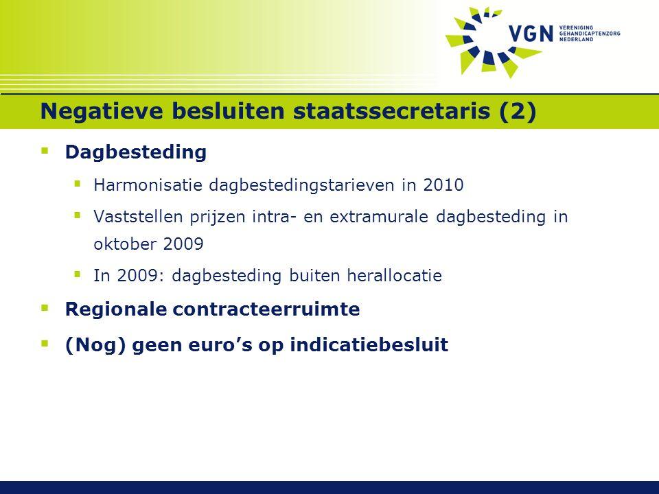 Negatieve besluiten staatssecretaris (2)  Dagbesteding  Harmonisatie dagbestedingstarieven in 2010  Vaststellen prijzen intra- en extramurale dagbesteding in oktober 2009  In 2009: dagbesteding buiten herallocatie  Regionale contracteerruimte  (Nog) geen euro's op indicatiebesluit