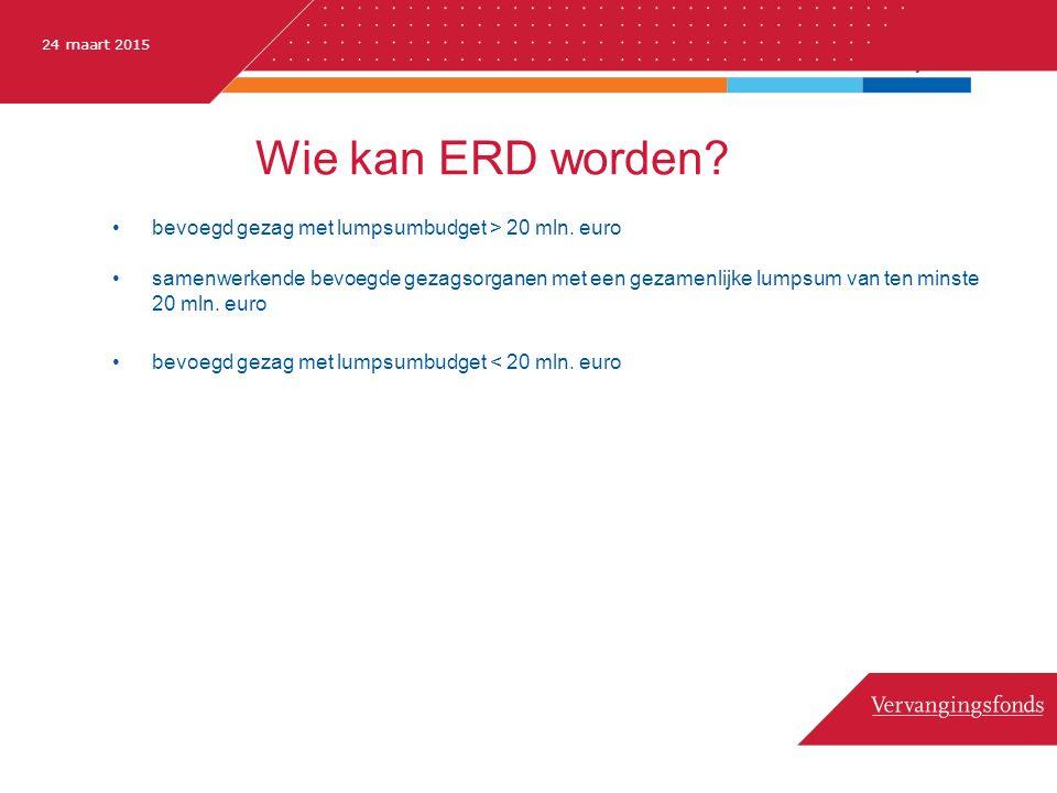24 maart 2015 Wie kan ERD worden.bevoegd gezag met lumpsumbudget > 20 mln.