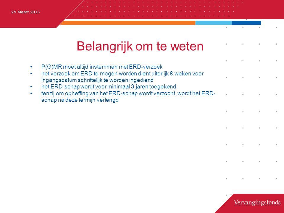 24 Maart 2015 Belangrijk om te weten P(G)MR moet altijd instemmen met ERD-verzoek het verzoek om ERD te mogen worden dient uiterlijk 8 weken voor ingangsdatum schriftelijk te worden ingediend het ERD-schap wordt voor minimaal 3 jaren toegekend tenzij om opheffing van het ERD-schap wordt verzocht, wordt het ERD- schap na deze termijn verlengd