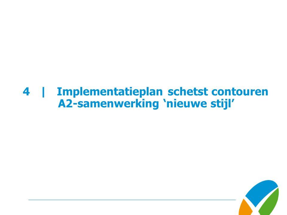 4 | Implementatieplan schetst contouren A2-samenwerking 'nieuwe stijl'