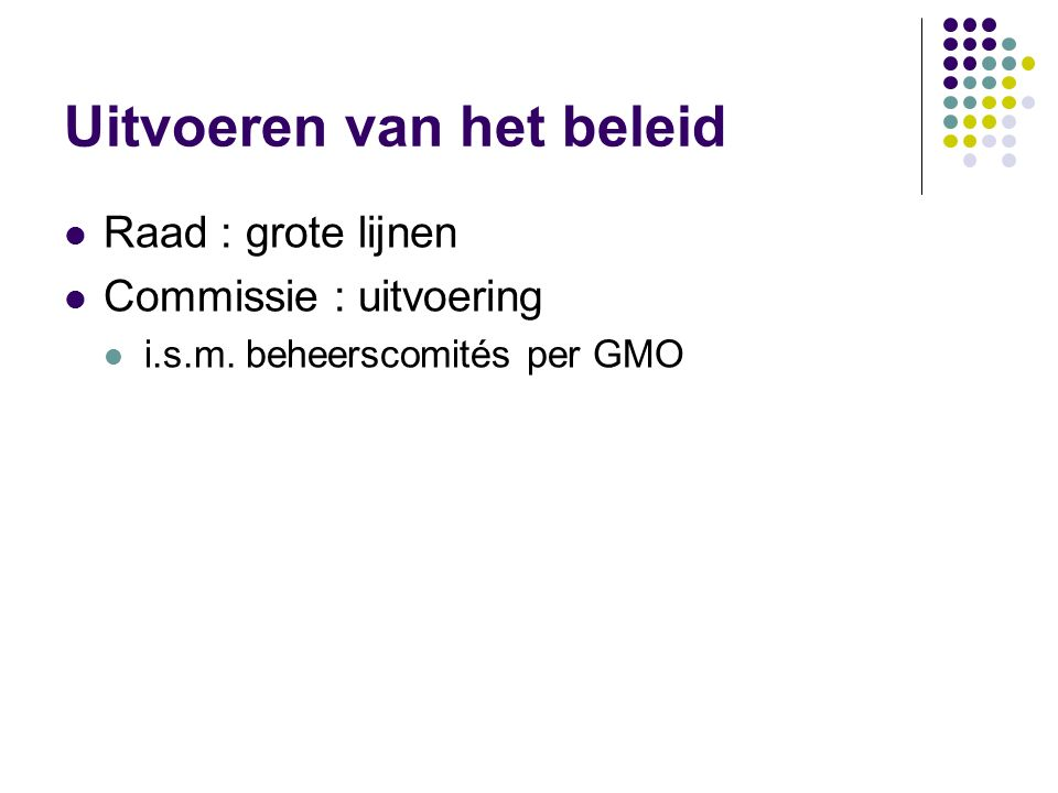 Uitvoeren van het beleid Raad : grote lijnen Commissie : uitvoering i.s.m. beheerscomités per GMO