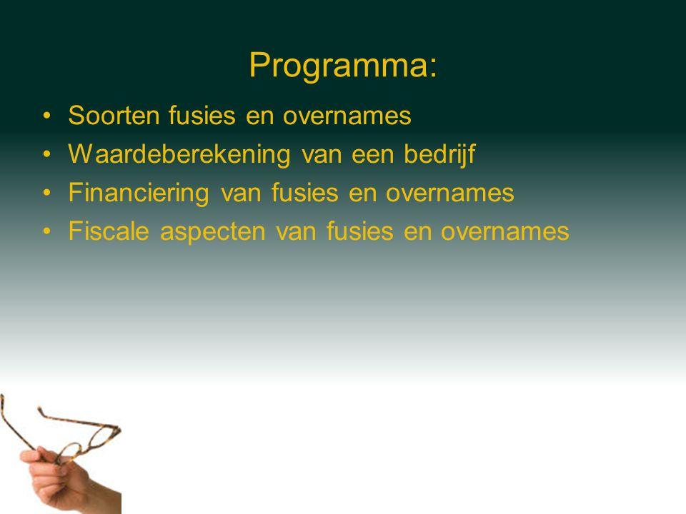Programma: Soorten fusies en overnames Waardeberekening van een bedrijf Financiering van fusies en overnames Fiscale aspecten van fusies en overnames