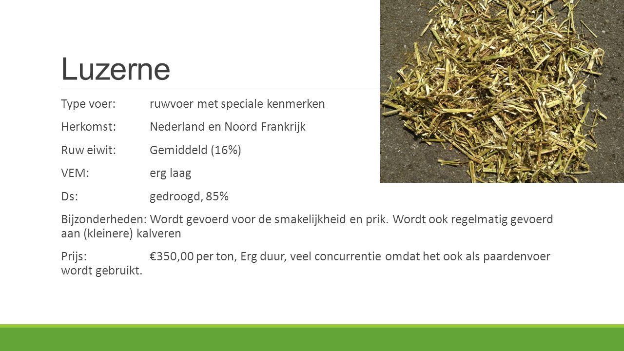 Luzerne Type voer:ruwvoer met speciale kenmerken Herkomst: Nederland en Noord Frankrijk Ruw eiwit:Gemiddeld (16%) VEM:erg laag Ds:gedroogd, 85% Bijzonderheden:Wordt gevoerd voor de smakelijkheid en prik.