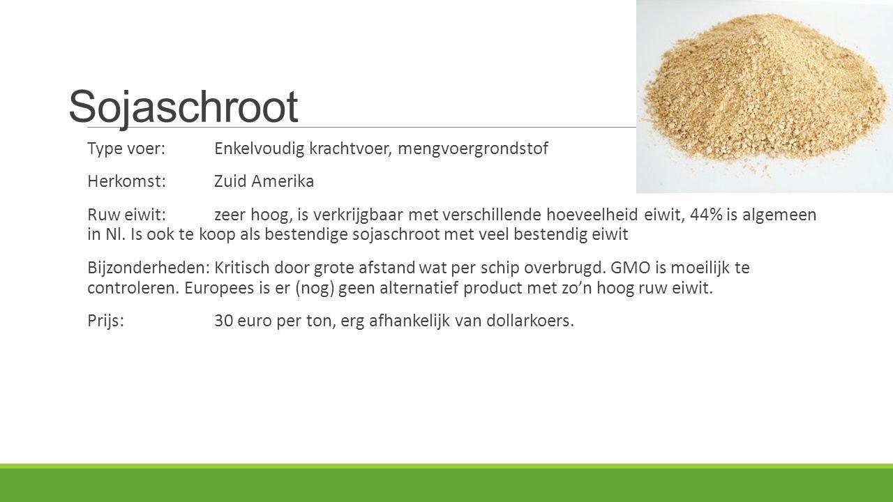 Sojaschroot Type voer:Enkelvoudig krachtvoer, mengvoergrondstof Herkomst: Zuid Amerika Ruw eiwit:zeer hoog, is verkrijgbaar met verschillende hoeveelheid eiwit, 44% is algemeen in Nl.