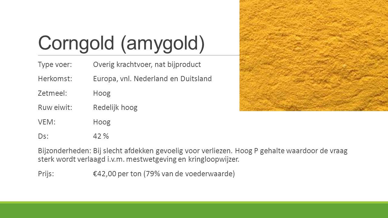 Corngold (amygold) Type voer:Overig krachtvoer, nat bijproduct Herkomst: Europa, vnl. Nederland en Duitsland Zetmeel:Hoog Ruw eiwit:Redelijk hoog VEM: