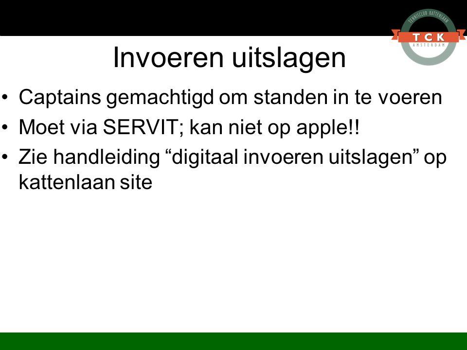 """Invoeren uitslagen Captains gemachtigd om standen in te voeren Moet via SERVIT; kan niet op apple!! Zie handleiding """"digitaal invoeren uitslagen"""" op k"""