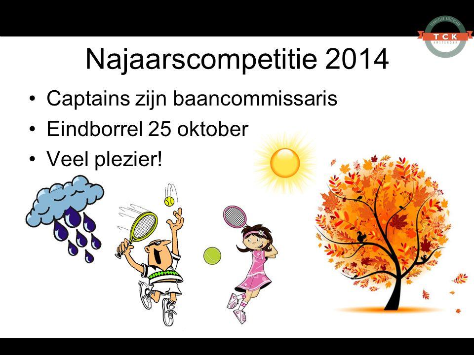 Najaarscompetitie 2014 Captains zijn baancommissaris Eindborrel 25 oktober Veel plezier!