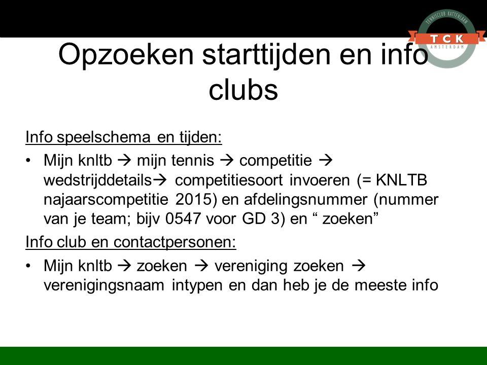 Opzoeken starttijden en info clubs Info speelschema en tijden: Mijn knltb  mijn tennis  competitie  wedstrijddetails  competitiesoort invoeren (=