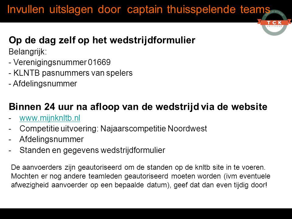 Invullen uitslagen door captain thuisspelende teams Op de dag zelf op het wedstrijdformulier Belangrijk: - Verenigingsnummer 01669 - KLNTB pasnummers