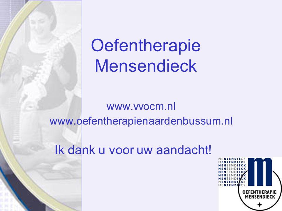 Oefentherapie Mensendieck www.vvocm.nl www.oefentherapienaardenbussum.nl Ik dank u voor uw aandacht!