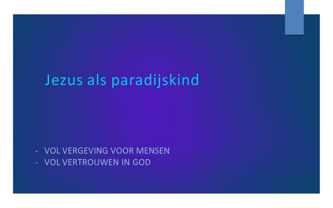 Jezus als paradijskind -VOL VERGEVING VOOR MENSEN -VOL VERTROUWEN IN GOD