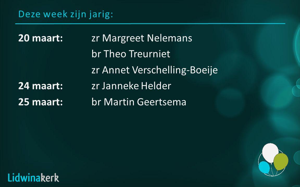 Deze week zijn jarig: 20 maart:zr Margreet Nelemans br Theo Treurniet zr Annet Verschelling-Boeije 24 maart:zr Janneke Helder 25 maart:br Martin Geert