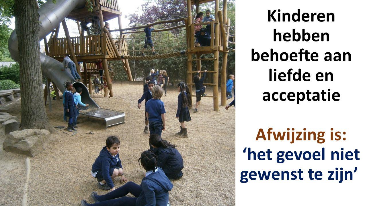 Kinderen hebben behoefte aan liefde en acceptatie Afwijzing is: 'het gevoel niet gewenst te zijn'