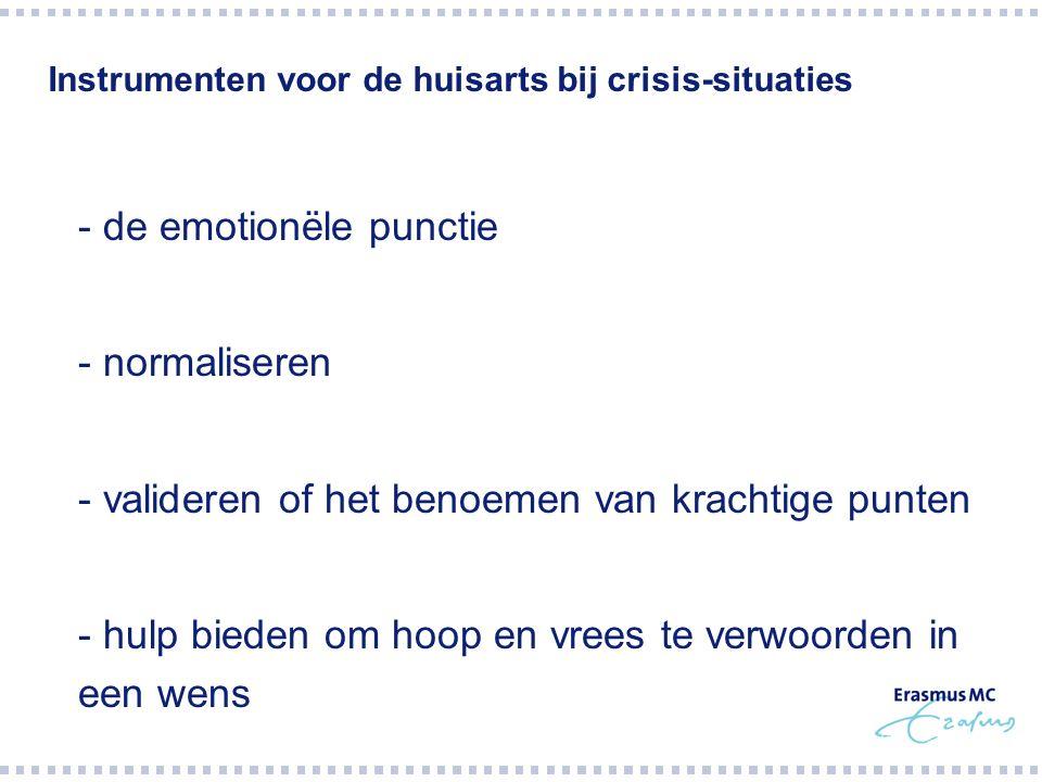 Instrumenten voor de huisarts bij crisis-situaties  - de emotionële punctie  - normaliseren  - valideren of het benoemen van krachtige punten  - h