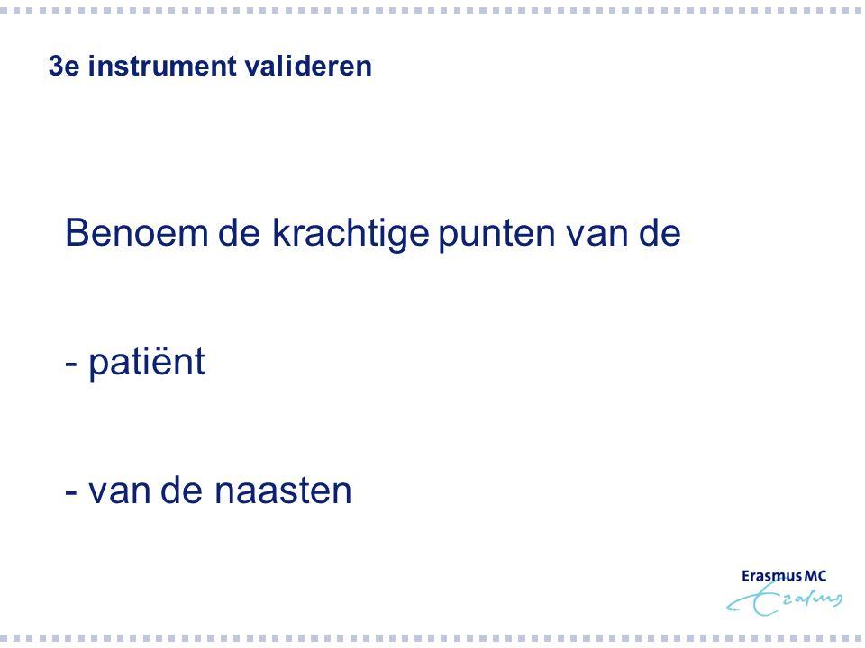 3e instrument valideren  Benoem de krachtige punten van de  - patiënt  - van de naasten