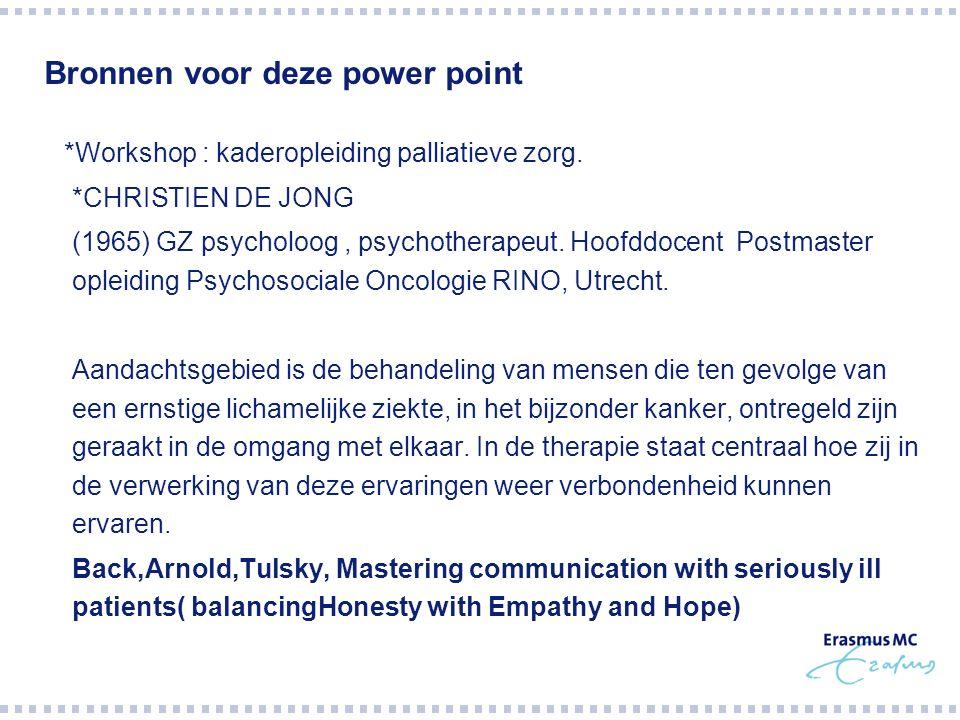 Bronnen voor deze power point *Workshop : kaderopleiding palliatieve zorg.  *CHRISTIEN DE JONG  (1965) GZ psycholoog, psychotherapeut. Hoofddocent P