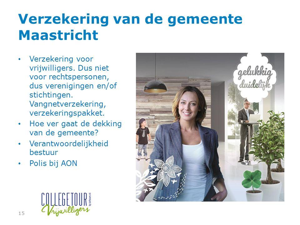 Verzekering van de gemeente Maastricht Verzekering voor vrijwilligers. Dus niet voor rechtspersonen, dus verenigingen en/of stichtingen. Vangnetverzek