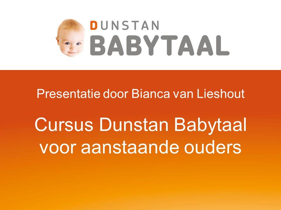Cursus Dunstan Babytaal Programma Even voorstellen… Verhaal van Priscilla Dunstan 10 jaar onderzoek Het leren herkennen van de geluiden De vijf woorden Het Babydagboek Aan de slag…