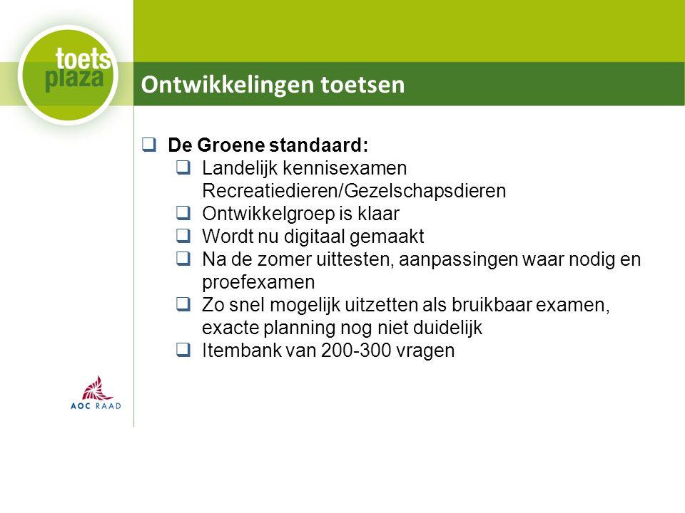 Ontwikkelingen toetsen  De Groene standaard:  Landelijk kennisexamen Recreatiedieren/Gezelschapsdieren  Ontwikkelgroep is klaar  Wordt nu digitaal
