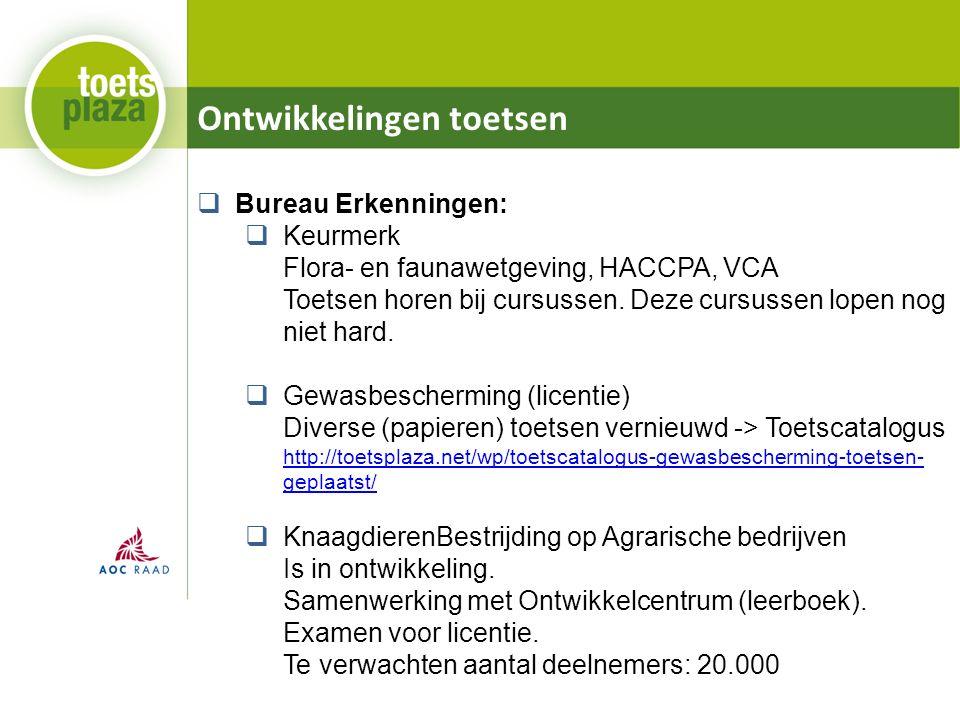 Ontwikkelingen toetsen  Bureau Erkenningen:  Keurmerk Flora- en faunawetgeving, HACCPA, VCA Toetsen horen bij cursussen. Deze cursussen lopen nog ni