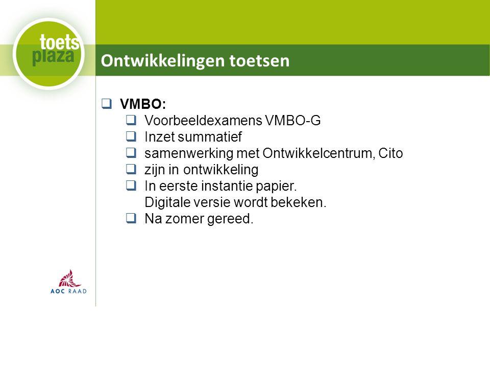 Ontwikkelingen toetsen  VMBO:  Voorbeeldexamens VMBO-G  Inzet summatief  samenwerking met Ontwikkelcentrum, Cito  zijn in ontwikkeling  In eerst