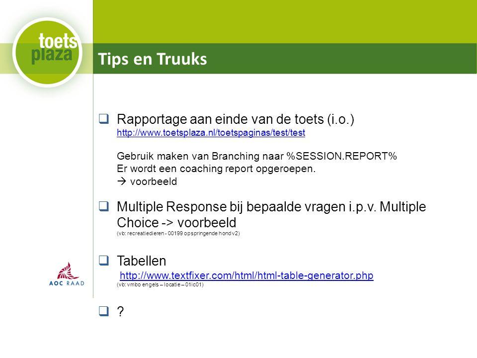 Tips en Truuks  Rapportage aan einde van de toets (i.o.) http://www.toetsplaza.nl/toetspaginas/test/test Gebruik maken van Branching naar %SESSION.REPORT% Er wordt een coaching report opgeroepen.